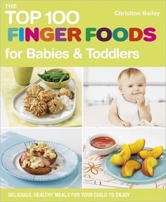The Top 100 Finger Foods for Babies