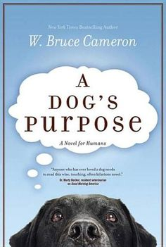 A Dog's Purpose by W. Bruce Cameron - All dogs go to heaven… unless they have unfinished business here on earth. (Bilbary Town Library: Good for Readers, Good for Libraries)