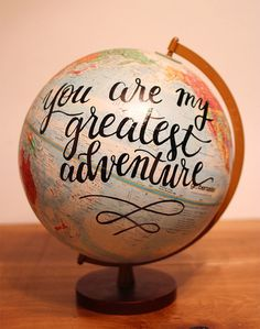 "Hand Lettered Painted Globe // You Are My Greatest Adventure // Calligraphy Globe // 12"" diameter"