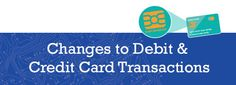 Changes to Your Debit and Credit Card Transactions