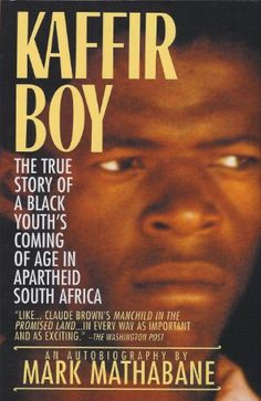 Kaffir Boy: The True Story of a Black Youth's Coming of Age in Apartheid South Africa by Mark Mathabane http://www.amazon.com/dp/B004XDYRDG/ref=cm_sw_r_pi_dp_BOZ4vb078DJ9C - Mark Mathabane was weaned on devastating poverty and schooled in the cruel streets of South Africa's most desperate ghetto, where bloody gang wars and midnight police raids were his rites of passage. Like every other child born in the hopelessness of apartheid, he learned to measure his life in days, not years. Yet Mark…