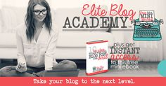Take Your Blog To The Next Level – Win A FREE Entrance To The Elite Blogging Academy {$399 value}!