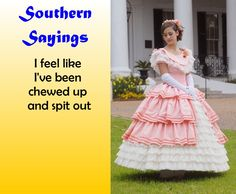 Southern Sayings  Rode hard and put up wet . . .
