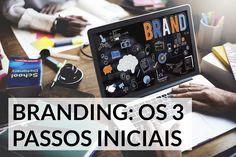 Três passos básicos iniciais do branding | http://alegarattoni.com.br/passos-basicos-iniciais-branding/