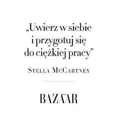 Chcesz odnieść sukces? #stellamccartney udanego poniedziałku #cytaty #harpersbazaarpolska #harpersbazaar #quote #fashion #teraz  via HARPER'S BAZAAR POLAND MAGAZINE OFFICIAL INSTAGRAM - Fashion Campaigns  Haute Couture  Advertising  Editorial Photography  Magazine Cover Designs  Supermodels  Runway Models