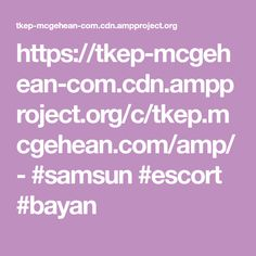 https://tkep-mcgehean-com.cdn.ampproject.org/c/tkep.mcgehean.com/amp/  -  #samsun #escort #bayan