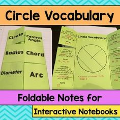 Circle Vocabulary Foldable for Interactive NotebooksCCSS: 7.G.B.4Included in this product: Circle Vocabulary 6-Door Foldable. The outside includes sx important vocabulary words: circle, radius, diameter, central angle, chord and arc.2 different inside foldable choices with diagram- guided notes and a version where students write entire definition.Sample Pictures.  5-8 $