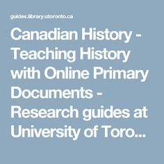 Canadian History - Teaching History with Online Primary Documents - Research guides at University of Toronto History Teachers, Teaching History, Canadian History, University Of Toronto, Social Science, Critical Thinking, Research, Canada, Search