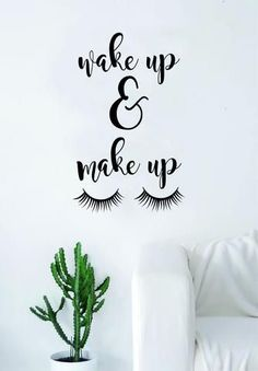 Wake Up And Make Up Quote Wall Decal Sticker Room Art Vinyl Beautiful Cute Decor Eyelashes Lashes Vanity MUA