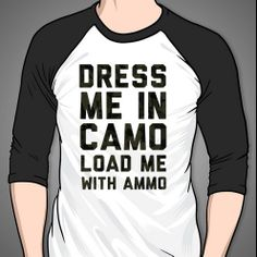 Dress me in camo load me with ammo print proxy t shirt for Columbus ohio t shirt printing