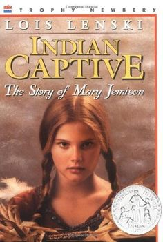 Indian Captive: The Story of Mary Jemison: In this classic frontier adventure, Lois Lenski reconstructs the real life story of Mary Jemison, who was captured in a raid as young girl and raised amongst the Seneca Indians. Meticulously researched and illustrated with many detailed drawings, this novel offers an exceptionally vivid and personal portrait of Native American life and customs.