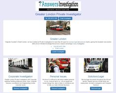 Greater London Private Investigator: http://www.answers.uk.com/office/sutton.htm  Originally founded in South London, we have worked as Private Investigators for more than 20 years for business legal and personal clients, gaining the broadest cross section skills and an intimate knowledge that proves a massive advantage in any investigation  Tel: 020 8479 3384 http://www.answers.uk.com