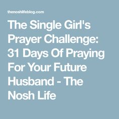 The Single Girl's Prayer Challenge: 31 Days Of Praying For Your Future Husband - The Nosh Life