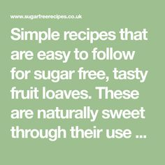 Simple recipes that are easy to follow for sugar free, tasty fruit loaves. These are naturally sweet through their use of dry and fresh fruit. Easy Sponge Cake Recipe, Sponge Cake Recipes, Fresh Fruit, Sugar Free, Easy Meals, Tasty, Simple Recipes, Sweet, Nature