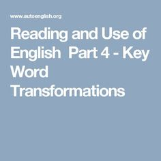 Reading and Use of English Part 4 - Key Word Transformations