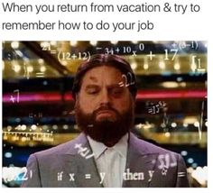 When you're still mentally on vacation: