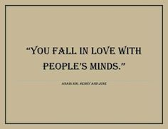 You fall in love with people's minds..