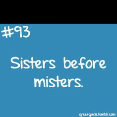 Sisters before misters. Sisters meaning best friends in my case ;)