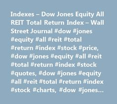 Indexes – Dow Jones Equity All REIT Total Return Index – Wall Street Journal #dow #jones #equity #all #reit #total #return #index #stock #price, #dow #jones #equity #all #reit #total #return #index #stock #quotes, #dow #jones #equity #all #reit #total #return #index #stock #charts, #dow #jones #equity #all #reit #total #return #index #news, #reit.xx #news, #reit.xx #stock #quotes, #reit.xx #stock #charts, #reit.xx #financials, #reit.xx #stock #price, #reit.xx #earnings, #reit.xx #estimates…