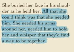 All she could think was that she needed him. She needed his arms around her.