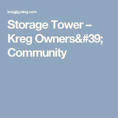 Storage Tower – Kreg Owners' Community