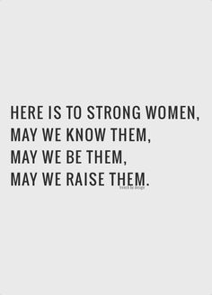This post is dedicated to the strong and empowering women in my life.