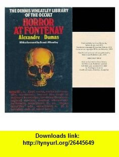 Horror at Fontenay (Dennis Wheatley library of the occult ; v. 25) (9780856174995) Alexandre Dumas, Alan Hull Walton, Dennis Wheatley , ISBN-10: 0856174998  , ISBN-13: 978-0856174995 ,  , tutorials , pdf , ebook , torrent , downloads , rapidshare , filesonic , hotfile , megaupload , fileserve