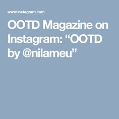 "OOTD Magazine on Instagram: ""OOTD by @nilameu"""