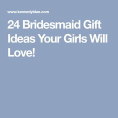 24 Bridesmaid Gift Ideas Your Girls Will Love!