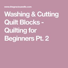 Washing & Cutting Quilt Blocks - Quilting for Beginners Pt. 2