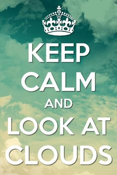 Keep calm and look at clouds
