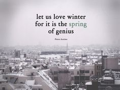 Delicieux Let Us Love Winter, For It Is The Spring Of Genius.  Pietro Aretino