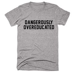 Dangerously Overeducated Graduation T-Shirt