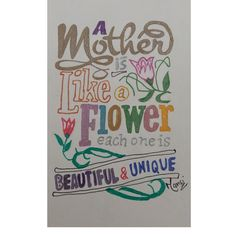 A mother is like a flower each one is beautiful and unique Each One, Design Quotes, Unique, Flowers, Beautiful, Royal Icing Flowers, Flower, Florals, Floral