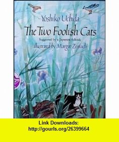 The Two Foolish Cats (9780689503979) Yoshiko Uchida, Margot Zemach , ISBN-10: 0689503970  , ISBN-13: 978-0689503979 ,  , tutorials , pdf , ebook , torrent , downloads , rapidshare , filesonic , hotfile , megaupload , fileserve