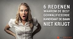 6 redenen waarom de best gekwalificeerde kandidaat de baan niet krijgt!