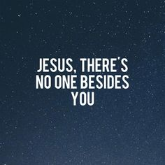 Jesus, there's no one besides You.