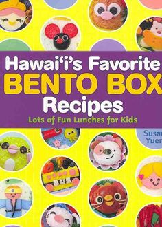 Hawai'i's Favorite Bento Box Recipes: Lots of Fun Lunches for Kids