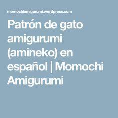 Patrón de gato amigurumi (amineko) en español   Momochi Amigurumi