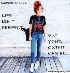 LIFE ISN'T PERFECT.....BUT YOU OUTFIT CAN BE. #elementjeans #elementjeansco #jeans #women #girls #skinnyjeans #blouse #tops #sunglasses #hangbags #accessories #latesttrends #fashion #style #casualwear #jeanswear #tshirts #tees
