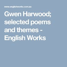 Gwen Harwood; selected poems and themes - English Works