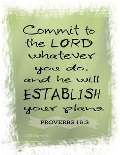 Proverbs Commit to the Lord whatever you do and he will establish your plans. Bible Scriptures, Bible Quotes, Me Quotes, Bible Book, Scripture Verses, Bible Art, The Words, Tb Joshua, Proverbs 16