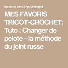 MES FAVORIS TRICOT-CROCHET: Tuto : Changer de pelote - la méthode du joint russe