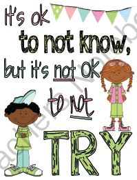 Its OK to not know, but its not OK to not TRY! Poster from Math in the Middle (dot com) on TeachersNotebook.com (1 page)  -  I saw the poster in a teacher friend's classroom and fell in love with it! So many students are afraid to try in front of their friends. I find it very important for students to feel safe to make mistakes in my classroom!  I hope you enjoy this post