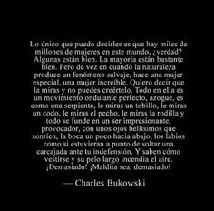 ¡Y que mujer! Tired Quotes, Love Quotes, Inspirational Quotes, Literature Quotes, Quotes En Espanol, Charles Bukowski, Magic Words, Typography Quotes, Queen Quotes