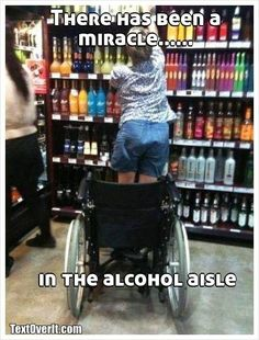 There has been a miracle......                         in the alcohol aisle