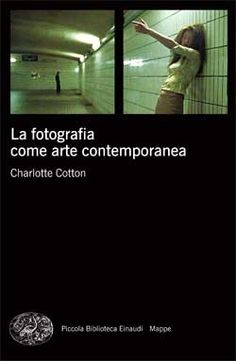 La fotografia come arte contemporanea - Charlotte Cotton - 4 recensioni su Anobii