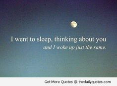 sleep quote.  Went to sleep thinking about you and woke up the same.