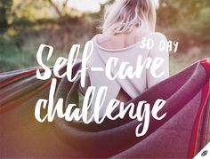 Do you have little time, but do you want the full benefit of improving and relaxing yourself? Tag along for the 30 day self-care challenge!