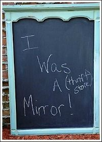 This is a wonderful idea is from Youraretalkingtoomuch.blogspot.com This was a mirror that used to be attached to a dresser. She painted over the mirror with chalkboard paint, and then painted the wood trim! I LOVE this idea!